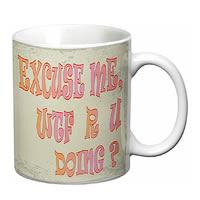 Prithish Excuse Me, WTF R U Doing? White Mug