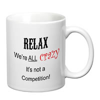 Prithish Relax, We Are All Crazy, It's Not A Competition White Mug
