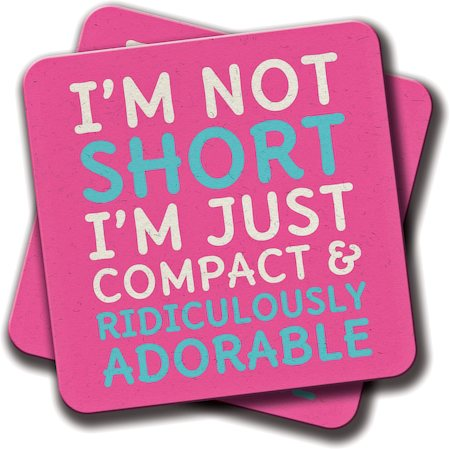 Image result for i'm not short i'm just compact and ridiculously adorable