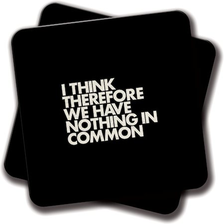 Amey I Think Therefore We Have Nothing in Common Coasters - set of 2