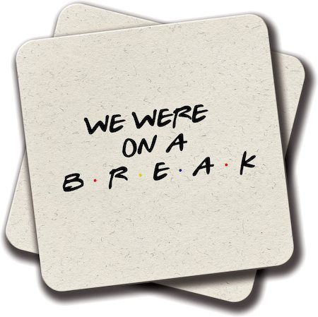 Amey Friends - We Were on a Break Coasters - set of 2