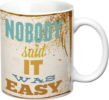 Prithish Nobody Said It Was Easy White Mug