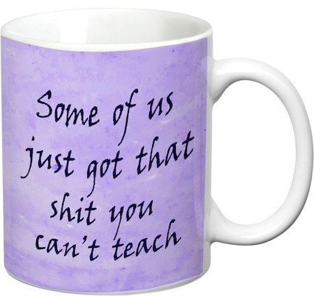Prithish Got That Shit You Can't Teach White Mug