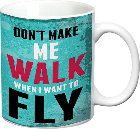 Prithish Don't Make Me Walk When I Want To Fly White Mug