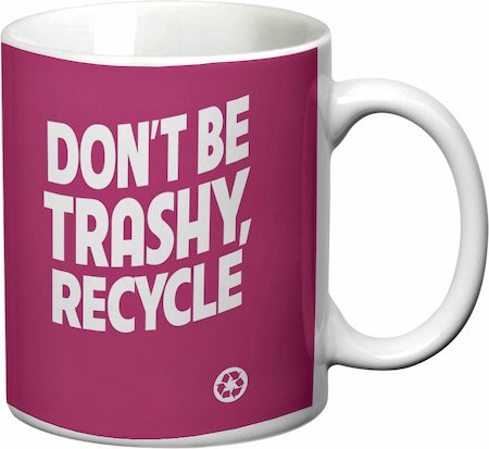 Prithish Don't Be Trashy, Recycle White Mug